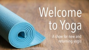 Welcome to Yoga: A show for new and returning yogis